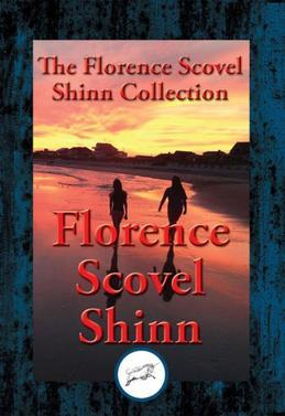 The Collected Wisdom of Florence Scovel Shinn: The Game of Life and How to Play It, Your Word Is Your Wand, The Secret Door to Success, The Power of t