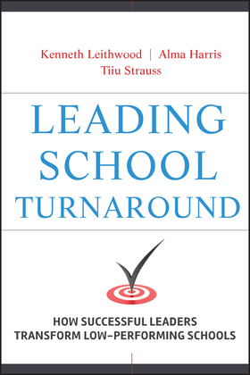Leading School Turnaround: How Successful Leaders Transform Low-Performing Schools