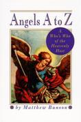 Angels A to Z: A Who's Who of the Heavenly Host
