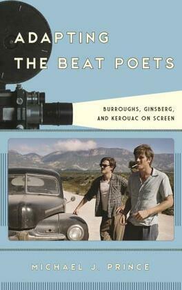 Adapting the Beat Poets: Burroughs, Ginsberg, and Kerouac on Screen