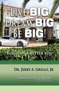 Live Big, Dream Big, BE BIG: Building a Better You