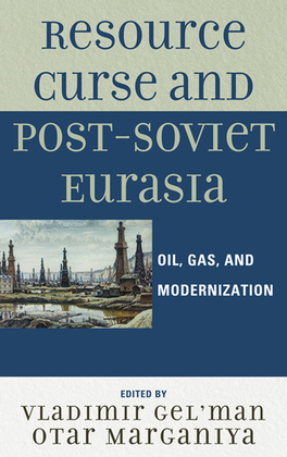 Resource Curse and Post-Soviet Eurasia: Oil, Gas, and Modernization