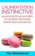 L'Alimentation Instinctive: 30 Astuces Pour  Un Corps Et Un Esprit En Pleine Forme Dès Aujourd'Hui !
