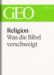 Religion: Was die Bibel verschweigt (GEO eBook Single)
