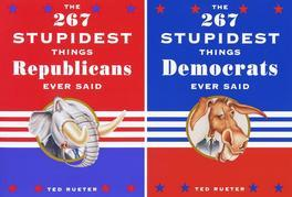 The 267 Stupidest Things Democrats/Republicans Ever Said