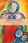 Angels on Earth: Mothering, Religion, and Spirituality