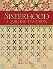 Sisterhood-A Quilting Tradition: 11 Heartwarming Projects to Piece & Applique