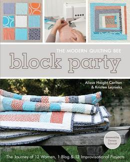 Block Party-The Modern Quilting Bee: The Journey of 12 Women, 1 Blog, & 12 Improvisational Projects
