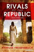 Rivals of the Republic: The Blood of Rome Book 1