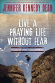 Live a Praying Life® Without Fear: Let Faith Tame Your Worries