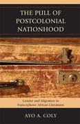 The Pull of Postcolonial Nationhood: Gender and Migration in Francophone African Literatures