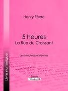 5 heures : La Rue du Croissant