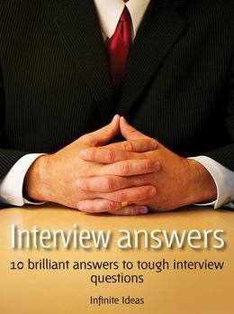 Interview Answers: 10 brilliant answers to tough interview questions