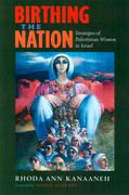 Birthing the Nation: Strategies of Palestinian Women in Israel