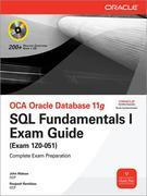 OCA Oracle Database 11g SQL Fundamentals I Exam Guide : Exam 1Z0-051: Exam 1Z0-051
