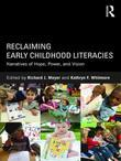 Reclaiming Early Childhood Literacies: Narratives of Hope, Power, and Vision