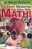 One Minute Mysteries: 65 Short Mysteries You Solve With Math!