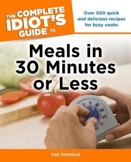 The Complete Idiot's Guide to Meals in 30 Minutes or Less