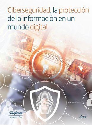 Ciberseguridad. La protección de la información en un mundo digital