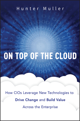 On Top of the Cloud: How CIOs Leverage New Technologies to Drive Change and Build Value Across the Enterprise
