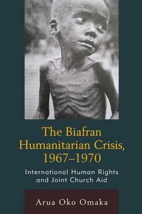 The Biafran Humanitarian Crisis, 1967-1970: International Human Rights and Joint Church Aid