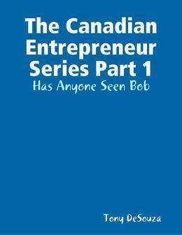 The Canadian Enterpreneur Series Part 1: Has Anyone Seen Bob