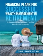 Financial Plans for Successful Wealth Management In Retirement: An Easy Guide to Selecting Portfolio Withdrawal Strategies