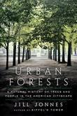 Urban Forests: A Natural History of Trees and People in the American Cityscape