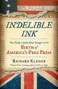 Indelible Ink: The Trials of John Peter Zenger and the Birth of Americas Free Press