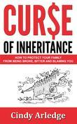 CURSE OF INHERITANCE: How to Protect Your Family from Being Broke, Bitter and Blaming You