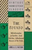 The Potato - With Information on Varieties, Seed Selection, Cultivation and Diseases of the Potato