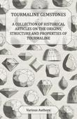 Tourmaline Gemstones - A Collection of Historical Articles on the Origins, Structure and Properties of Tourmaline
