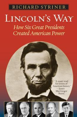 Lincoln's Way: How Six Great Presidents Created American Power
