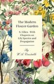 The Modern Flower Garden 6. Lilies - With Chapters on Lily Species and Propagation