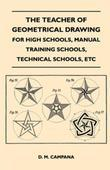 The Teacher of Geometrical Drawing - For High Schools, Manual Training Schools, Technical Schools, Etc