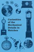 Curiosities of the Mechanical Details in Watches