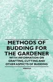 Methods of Budding for the Gardener - With Information on Grafting, Cutting and Other Aspects of Budding