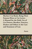 Sherley's Cat Book, Being Their Famous Hints to Cat Lovers - A Manual for the Daily Use of Cat Owners, Breeders, Fanciers, Dealers and Others in the C