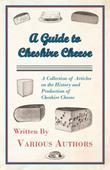 A Guide to Cheshire Cheese - A Collection of Articles on the History and Production of Cheshire Cheese