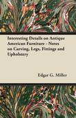Interesting Details on Antique American Furniture - Notes on Carving, Legs, Fittings and Upholstery