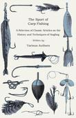 The Sport of Carp Fishing - A Selection of Classic Articles on the History and Techniques of Angling (Angling Series)