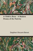 A Child Is Born - A Modern Drama of the Nativity