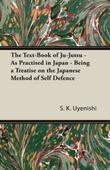 The Text-Book of Ju-Jutsu - As Practised in Japan - Being a Treatise on the Japanese Method of Self Defence