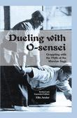 Dueling with O-sensei: Grappling with the Myth of the Warrior Sage - Expanded Edition