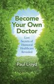 Become Your Own Doctor: Lost Secrets of Humoral Healthcare Revealed