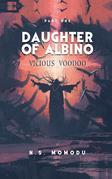 Daughter of Albino: Vicious Voodoo