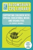Bloomsbury CPD Library: Supporting Children with Special Educational Needs and Disabilities
