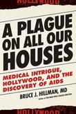 A Plague on All Our Houses: Medical Intrigue, Hollywood, and the Discovery of AIDS