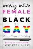 Writing While Female or Black or Gay: Diverse Voices in Publishing