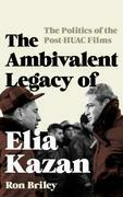 The Ambivalent Legacy of Elia Kazan: The Politics of the Post-HUAC Films